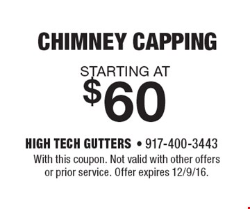 starting at $60 chimney capping. With this coupon. Not valid with other offers or prior service. Offer expires 12/9/16.