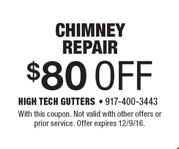 $80 OFF chimney repair. With this coupon. Not valid with other offers or prior service. Offer expires 12/9/16.