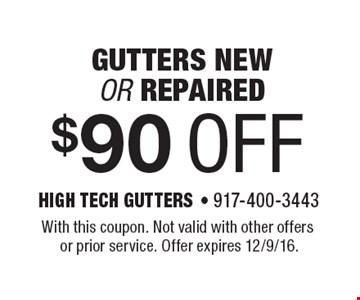 $90 OFF gutters new or repaired. With this coupon. Not valid with other offers or prior service. Offer expires 12/9/16.