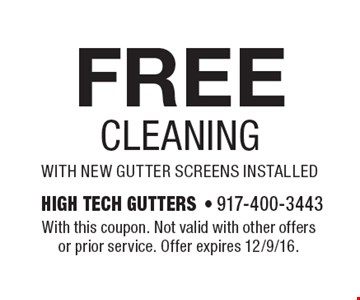FREE cleaning with new gutter screens installed. With this coupon. Not valid with other offers or prior service. Offer expires 12/9/16.