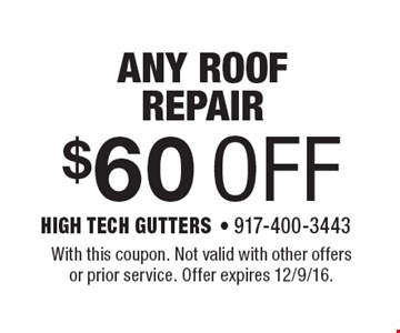 $60 OFF any roof repair. With this coupon. Not valid with other offers or prior service. Offer expires 12/9/16.