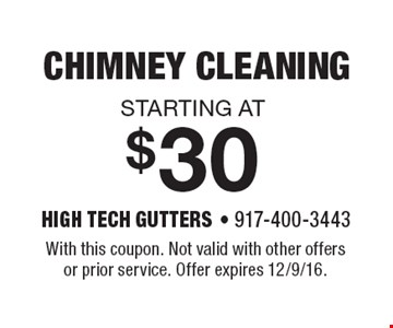 starting at $30 chimney cleaning. With this coupon. Not valid with other offers or prior service. Offer expires 12/9/16.