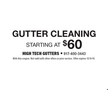 starting at $60 gutter cleaning. With this coupon. Not valid with other offers or prior service. Offer expires 12/9/16.