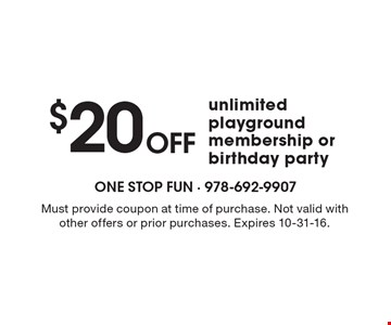 $20 off unlimited playground membership or birthday party. Must provide coupon at time of purchase. Not valid with other offers or prior purchases. Expires 10-31-16.