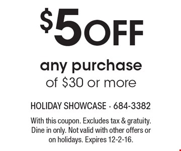 $5 off any purchase of $30 or more. With this coupon. Excludes tax & gratuity. Dine in only. Not valid with other offers or on holidays. Expires 12-2-16.