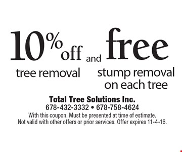 10% off tree removal and free stump removal on each tree. With this coupon. Must be presented at time of estimate.Not valid with other offers or prior services. Offer expires 11-4-16.