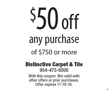 $50 off any purchase of $750 or more. With this coupon. Not valid with other offers or prior purchases. Offer expires 11-18-16.