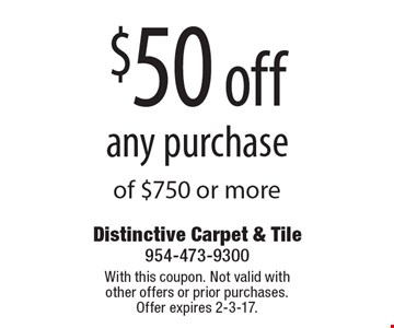 $50 off any purchase of $750 or more. With this coupon. Not valid with other offers or prior purchases. Offer expires 2-3-17.
