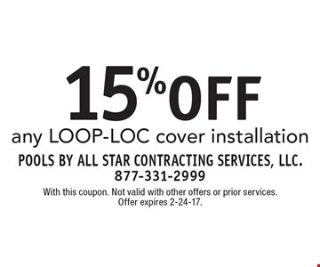 15%OFF any loop-loc cover installation. With this coupon. Not valid with other offers or prior services. Offer expires 2-24-17.