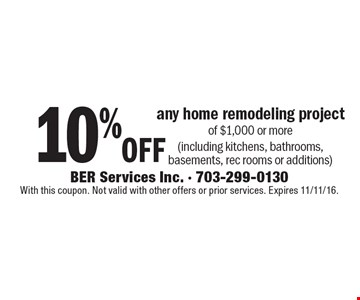10% off any home remodeling project of $1,000 or more (including kitchens, bathrooms, basements, rec rooms or additions). With this coupon. Not valid with other offers or prior services. Expires 11/11/16.