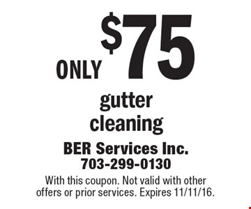 only $75 gutter cleaning. With this coupon. Not valid with other offers or prior services. Expires 11/11/16.