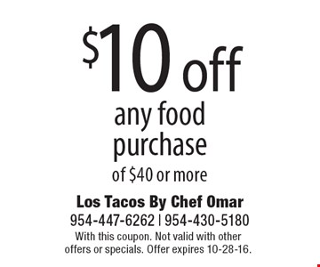 $10 off any food purchase of $40 or more. With this coupon. Not valid with other offers or specials. Offer expires 10-28-16.