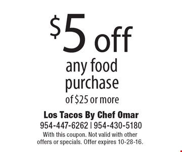 $5 off any food purchase of $25 or more. With this coupon. Not valid with other offers or specials. Offer expires 10-28-16.