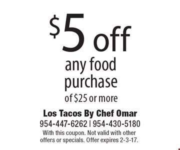 $5 off any food purchase of $25 or more. With this coupon. Not valid with other offers or specials. Offer expires 2-3-17.