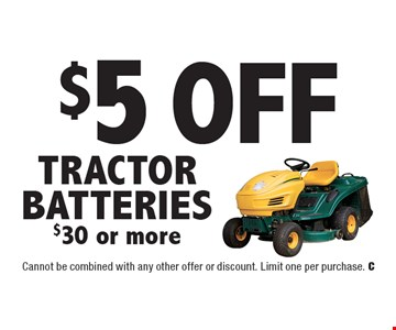 $5 Off Tractor Batteries $30 or more. Cannot be combined with any other offer or discount. Limit one per purchase.