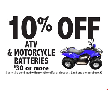 10% Off ATV & Motorcycle Batteries $30 or more. Cannot be combined with any other offer or discount. Limit one per purchase. C