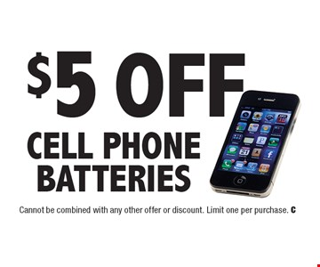 $5 Off Cell Phone Batteries. Cannot be combined with any other offer or discount. Limit one per purchase. C