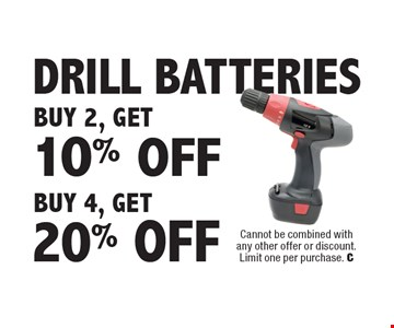 Buy 2, Get 10% Off Drill Batteries or Buy 4, Get 20% Off Drill Batteries. Cannot be combined with any other offer or discount. Limit one per purchase. C