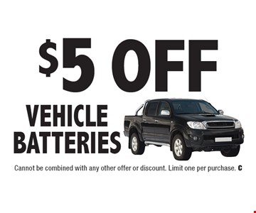 $5 Off Vehicle Batteries. Cannot be combined with any other offer or discount. Limit one per purchase. C