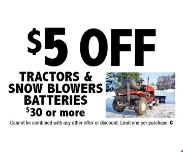 $5 Off Tractors & Snow Blowers Batteries $30 or more. Cannot be combined with any other offer or discount. Limit one per purchase. C