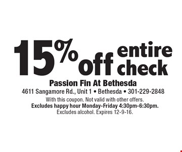 15% off entire check. With this coupon. Not valid with other offers.Excludes happy hour Monday-Friday 4:30pm-6:30pm.Excludes alcohol. Expires 12-9-16.
