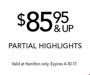 $85.95 & up partial highlights. Valid at Hamilton only. Expires 4-30-17.
