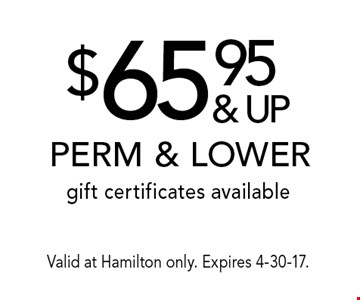 $65.95 & up perm & lower gift certificates available. Valid at Hamilton only. Expires 4-30-17.