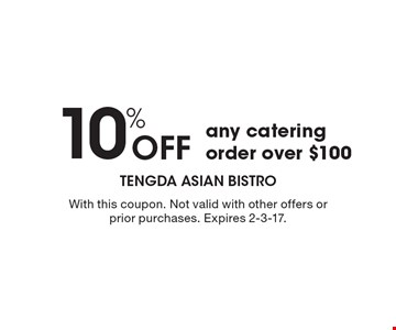 10% Off any catering order over $100. With this coupon. Not valid with other offers or prior purchases. Expires 2-3-17.