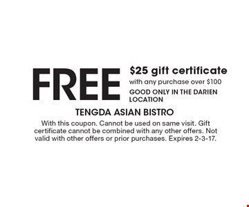 Free $25 gift certificate with any purchase over $100. Good only in the Darien Location. With this coupon. Cannot be used on same visit. Gift certificate cannot be combined with any other offers. Not valid with other offers or prior purchases. Expires 2-3-17.