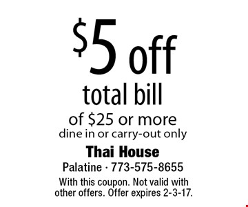 $5 off total bill of $25 or more. Dine in or carry-out only. With this coupon. Not valid with other offers. Offer expires 2-3-17.