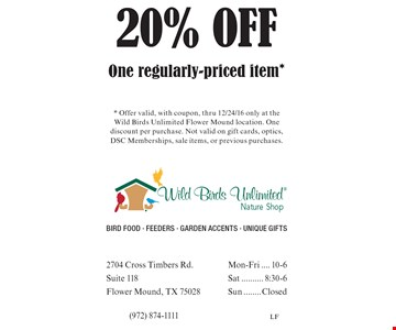 20% OFF One regularly-priced item*. * Offer valid, with coupon, thru 12/24/16 only at the Wild Birds Unlimited Flower Mound location. One discount per purchase. Not valid on gift cards, optics, DSC Memberships, sale items, or previous purchases.