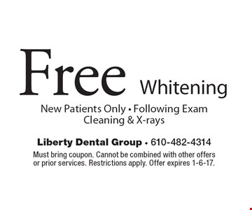 Free Whitening New Patients Only - Following Exam Cleaning & X-rays. Must bring coupon. Cannot be combined with other offersor prior services. Restrictions apply. Offer expires 1-6-17.
