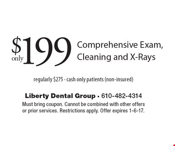 Only $199 comprehensive exam, cleaning and x-rays. Regularly $275 - cash only patients (non-insured). Must bring coupon. Cannot be combined with other offers or prior services. Restrictions apply. Offer expires 1-6-17.