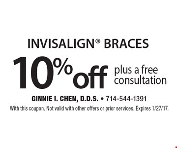 10% off INVISALIGN BRACES plus a free consultation. With this coupon. Not valid with other offers or prior services. Expires 1/27/17.