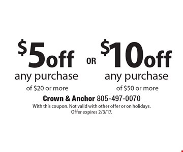 $10 off any purchase of $50 or more OR $5 off any purchase of $20 or more. With this coupon. Not valid with other offer or on holidays. Offer expires 2/3/17.