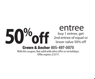 50% off entree. Buy 1 entree, get 2nd entree of equal or lesser value 50% off. With this coupon. Not valid with other offer or on holidays. Offer expires 2/3/17.