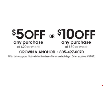$10 Off any purchase of $50 or more OR $5 Off any purchase of $20 or more. With this coupon. Not valid with other offer or on holidays. Offer expires 3/17/17.