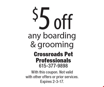 $5 off any boarding & grooming. With this coupon. Not valid with other offers or prior services. Expires 2-3-17.
