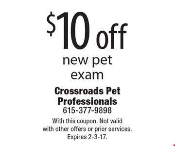 $10 off new pet exam. With this coupon. Not valid with other offers or prior services. Expires 2-3-17.
