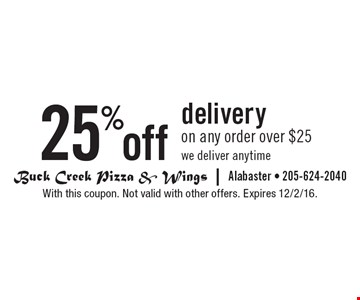 25% off delivery on any order over $25. We deliver anytime. With this coupon. Not valid with other offers. Expires 12/2/16.