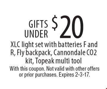 Gifts under $20. XLC light set with batteries F and R, Fly backpack, Cannondale CO2 kit, Topeak multi tool. With this coupon. Not valid with other offers or prior purchases. Expires 2-3-17.