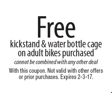 Free kickstand & water bottle cage on adult bikes purchased cannot be combined with any other deal. With this coupon. Not valid with other offers or prior purchases. Expires 2-3-17.