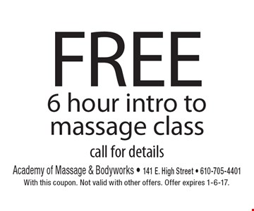 FREE 6 hour intro to massage class call for details. With this coupon. Not valid with other offers. Offer expires 1-6-17.