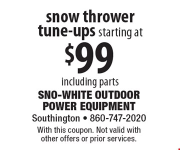 Snow thrower tune-ups starting at $99 including parts. With this coupon. Not valid with other offers or prior services.