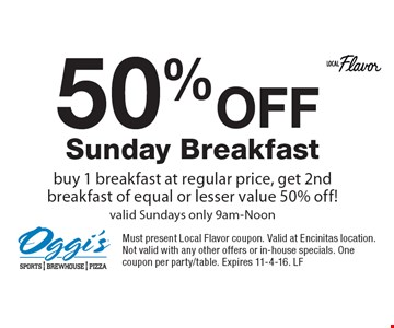50%OFF Sunday Breakfast buy 1 breakfast at regular price, get 2nd breakfast of equal or lesser value 50% off! valid Sundays only 9am-Noon. Must present Local Flavor coupon. Valid at Encinitas location. Not valid with any other offers or in-house specials. One coupon per party/table. Expires 11-4-16. LF