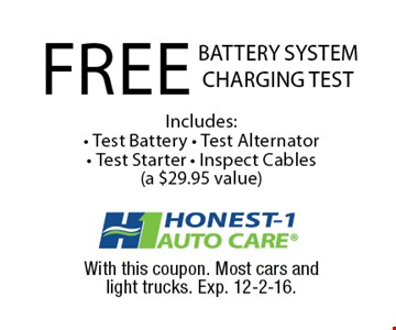 FREE BATTERY SYSTEM CHARGING TEST Includes: - Test Battery - Test Alternator- Test Starter - Inspect Cables(a $29.95 value). With this coupon. Most cars andlight trucks. Exp. 12-2-16.