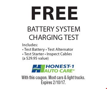 FREE battery system charging test Includes:- Test Battery - Test Alternator- Test Starter - Inspect Cables(a $29.95 value). With this coupon. Most cars & light trucks. Expires 2/10/17.