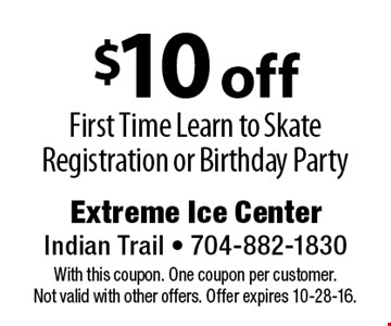 $10 off First Time Learn to Skate Registration or Birthday Party. With this coupon. One coupon per customer. Not valid with other offers. Offer expires 10-28-16.