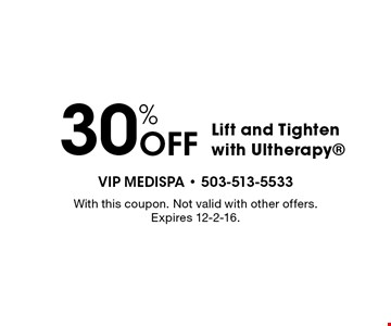 30% off lift and tighten with Ultherapy. With this coupon. Not valid with other offers. Expires 12-2-16.
