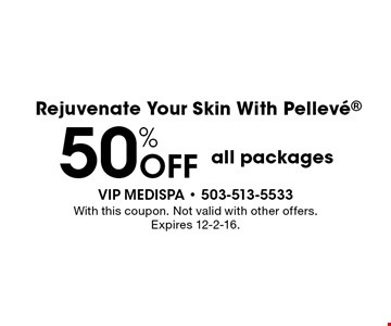 Rejuvenate your skin with Pelleve®. 50% off all packages. With this coupon. Not valid with other offers. Expires 12-2-16.